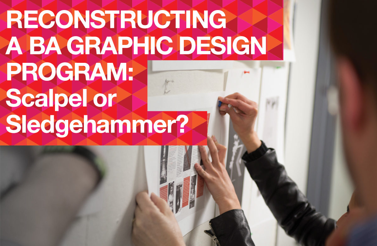 Reconstructing a BA Graphic Design Program: Scalpel or Sledgehammer?