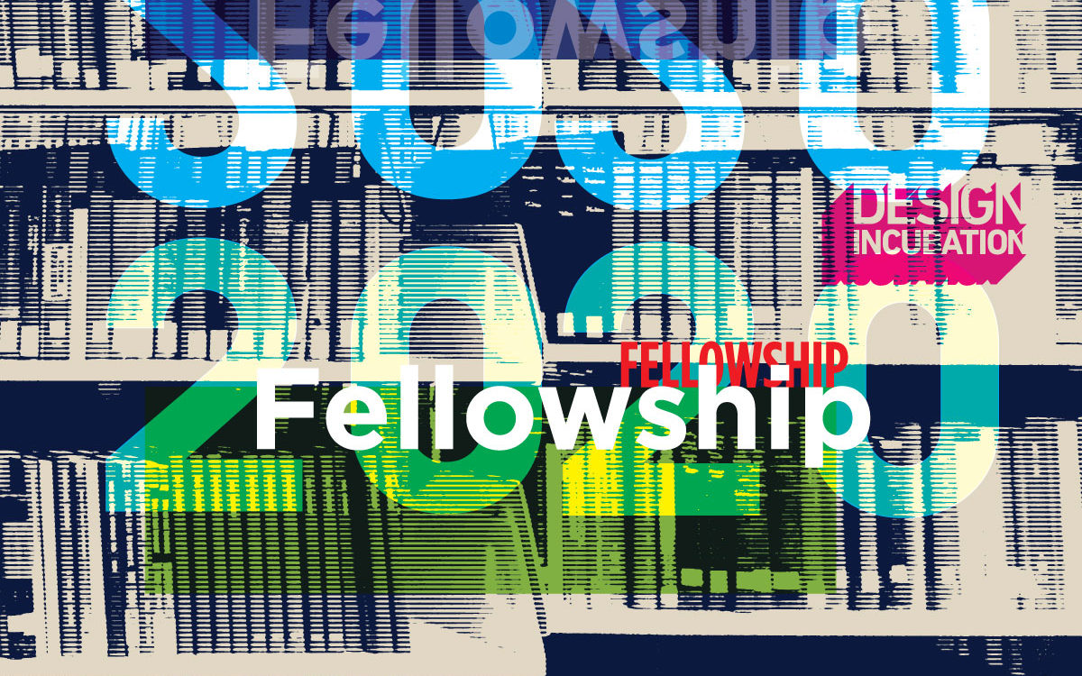 CFP: The Fellowship Program at Design Incubation 2020