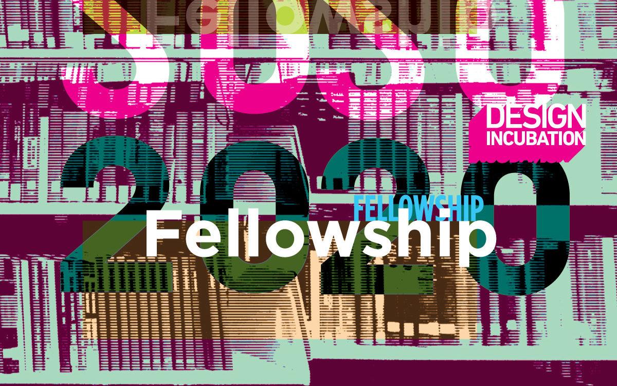 Design Incubation Fellowship 2020