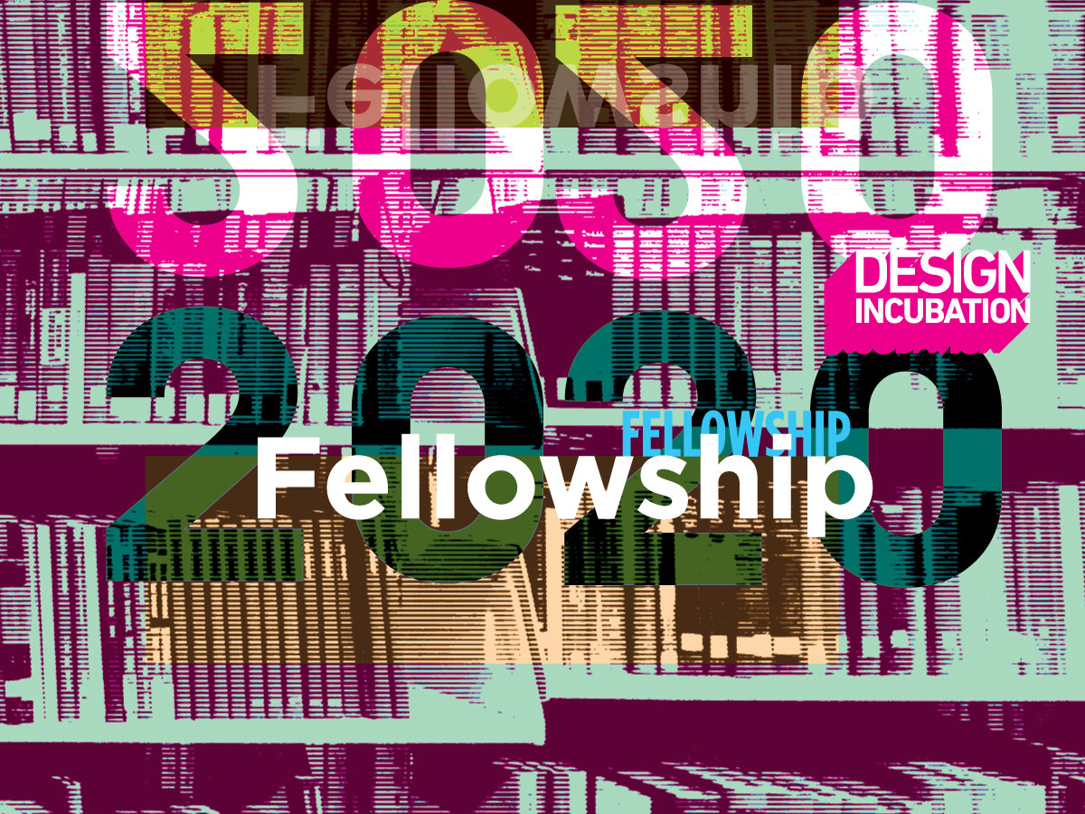 Design Incubation Fellowship 2020