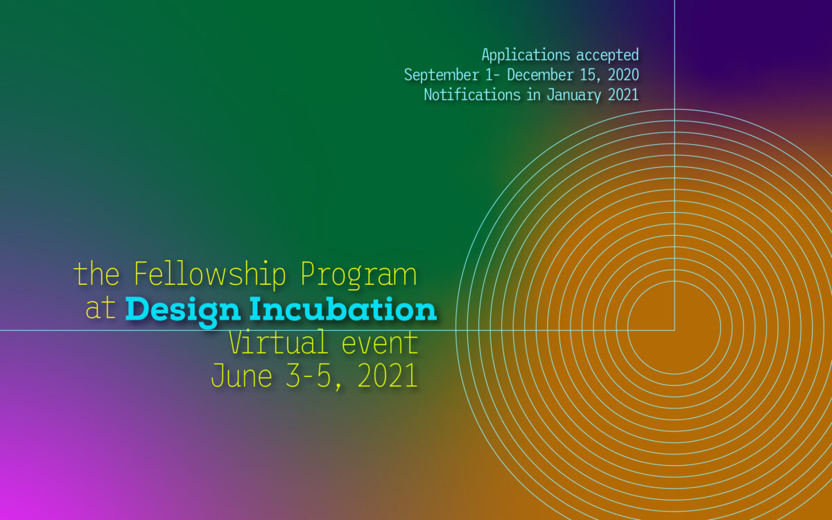 CFP: The Fellowship Program at Design Incubation 2021