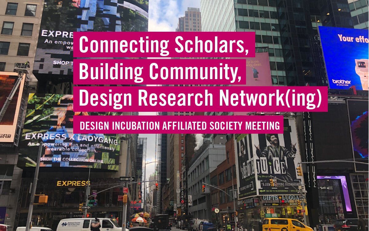 Connecting Scholars, Building Community, Design Research Network(ing) | Design Incubation Affiliated Society Meeting