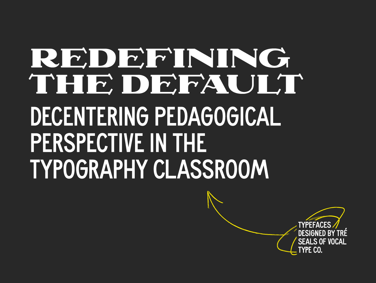 Redefining The Default: Decentering Pedagogical Perspective in the Typography Classroom